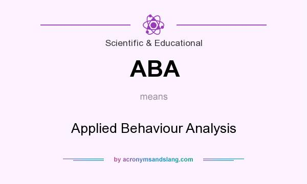 What does ABA mean? It stands for Applied Behaviour Analysis