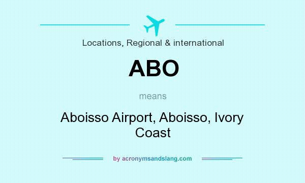 What does ABO mean? It stands for Aboisso Airport, Aboisso, Ivory Coast