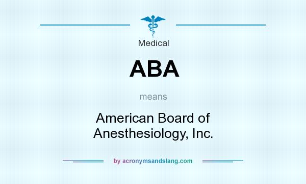 What does ABA mean? It stands for American Board of Anesthesiology, Inc.