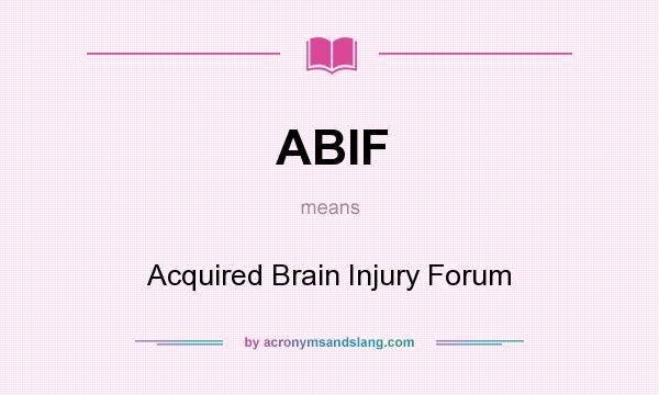 What does ABIF mean? It stands for Acquired Brain Injury Forum