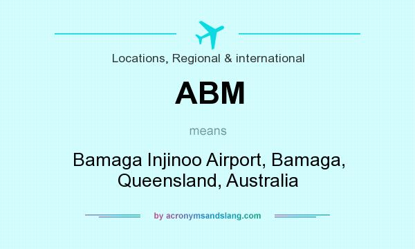 What does ABM mean? It stands for Bamaga Injinoo Airport, Bamaga, Queensland, Australia