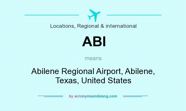 What does ABI mean? It stands for Abilene Regional Airport, Abilene, Texas, United States