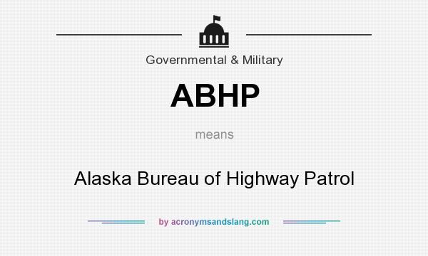 What does ABHP mean? It stands for Alaska Bureau of Highway Patrol