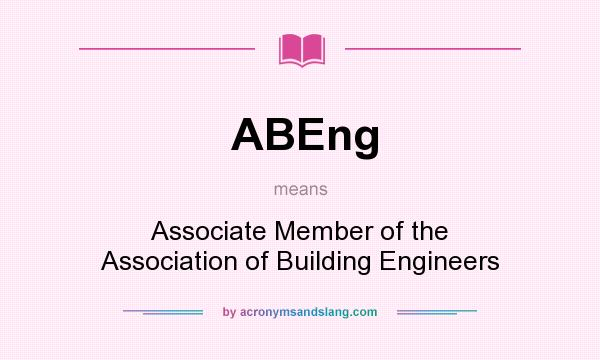 What does ABEng mean? It stands for Associate Member of the Association of Building Engineers
