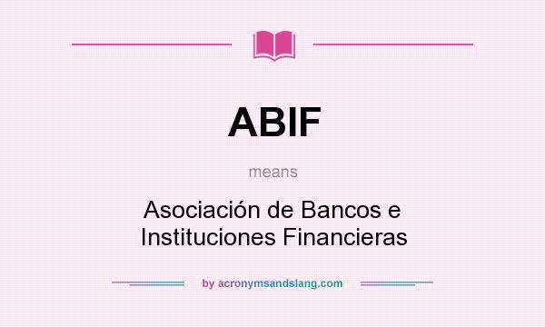 What does ABIF mean? It stands for Asociación de Bancos e Instituciones Financieras