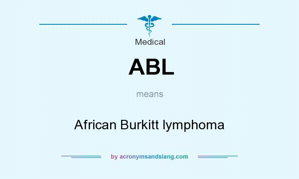 What does ABL mean? It stands for African Burkitt lymphoma
