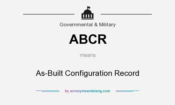 What does ABCR mean? It stands for As-Built Configuration Record