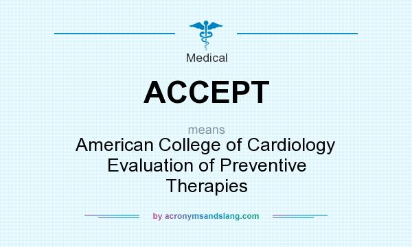 What does ACCEPT mean? It stands for American College of Cardiology Evaluation of Preventive Therapies