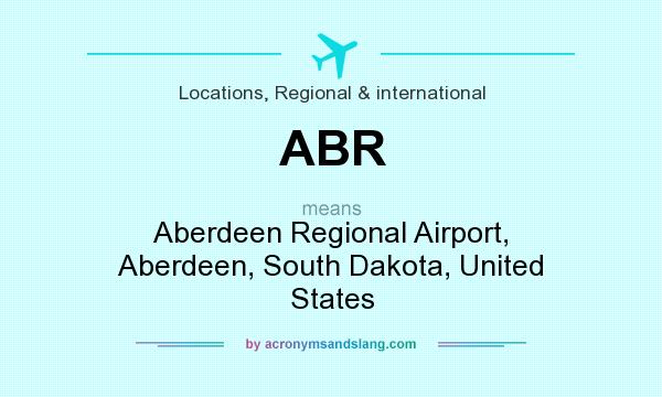What does ABR mean? It stands for Aberdeen Regional Airport, Aberdeen, South Dakota, United States