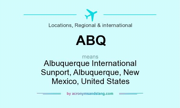 What does ABQ mean? It stands for Albuquerque International Sunport, Albuquerque, New Mexico, United States
