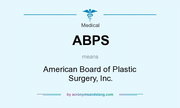 What does ABPS mean? It stands for American Board of Plastic Surgery, Inc.