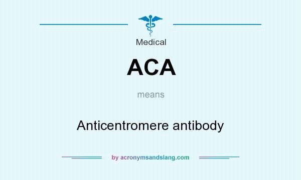 What does ACA mean? It stands for Anticentromere antibody