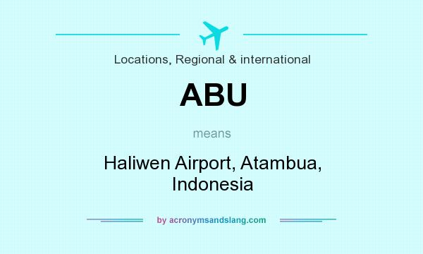 What does ABU mean? It stands for Haliwen Airport, Atambua, Indonesia