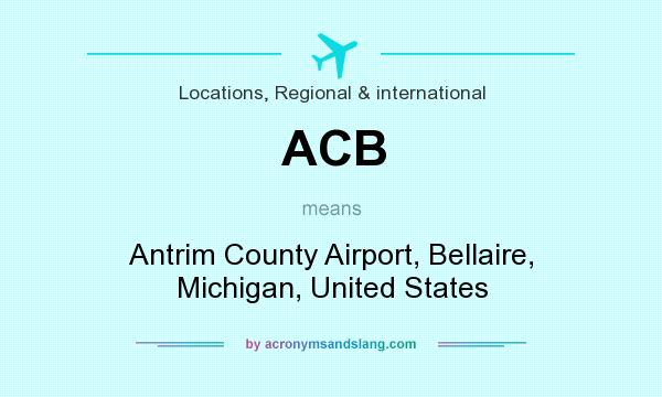 What does ACB mean? It stands for Antrim County Airport, Bellaire, Michigan, United States