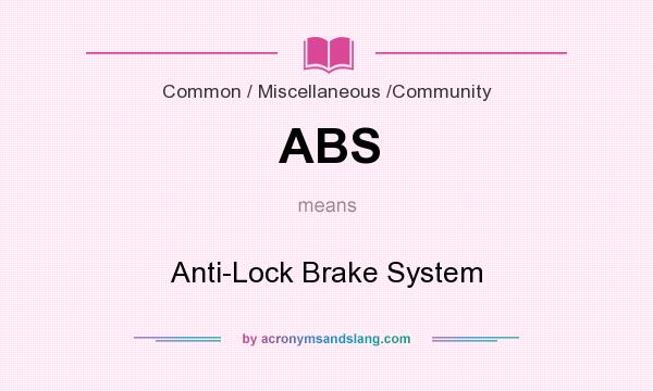 What does ABS mean? It stands for Anti-Lock Brake System