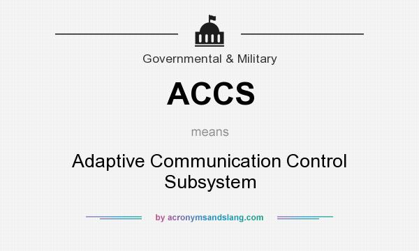 What does ACCS mean? It stands for Adaptive Communication Control Subsystem