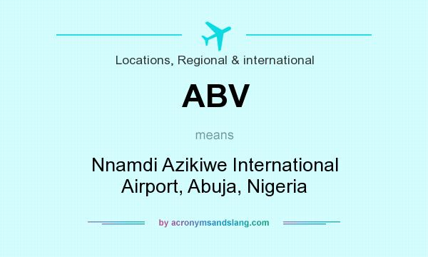 What does ABV mean? It stands for Nnamdi Azikiwe International Airport, Abuja, Nigeria