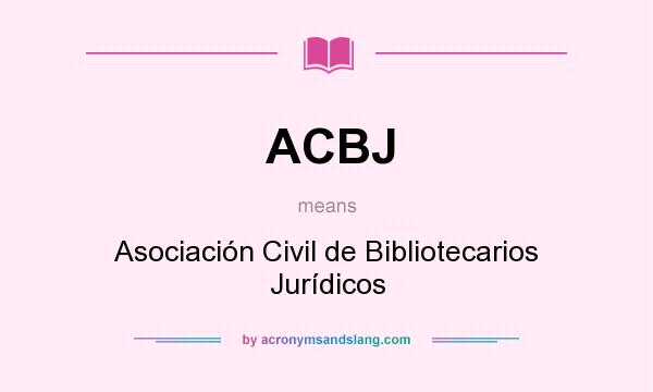 What does ACBJ mean? It stands for Asociación Civil de Bibliotecarios Jurídicos