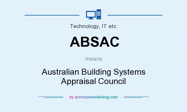 What does ABSAC mean? It stands for Australian Building Systems Appraisal Council