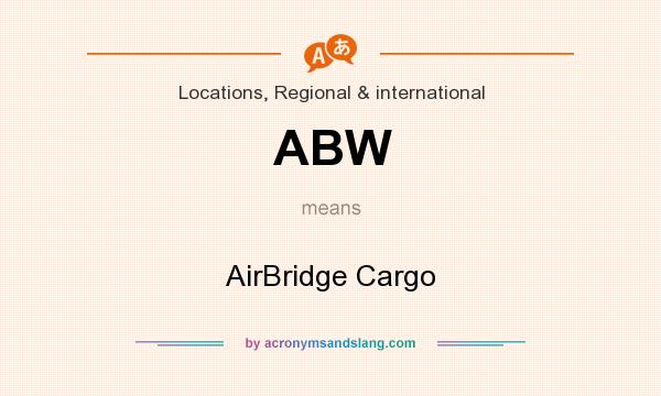 What does ABW mean? It stands for AirBridge Cargo