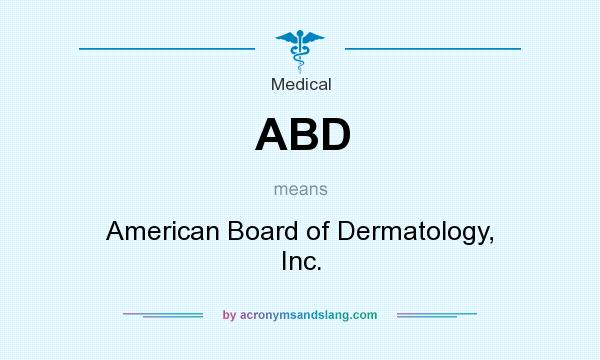 What does ABD mean? It stands for American Board of Dermatology, Inc.
