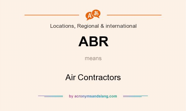 What does ABR mean? It stands for Air Contractors