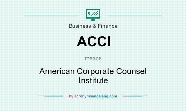 What does ACCI mean? It stands for American Corporate Counsel Institute