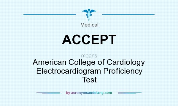 What does ACCEPT mean? It stands for American College of Cardiology Electrocardiogram Proficiency Test