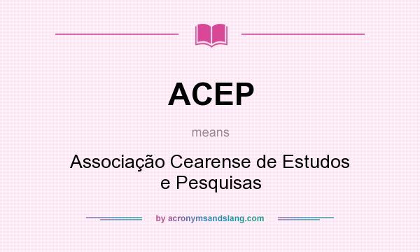 What does ACEP mean? It stands for Associação Cearense de Estudos e Pesquisas