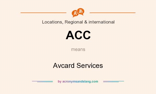 What does ACC mean? It stands for Avcard Services