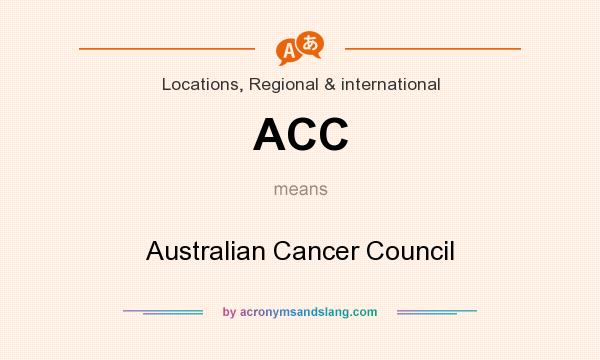 What does ACC mean? It stands for Australian Cancer Council