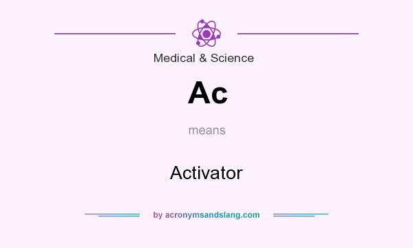 What does Ac mean? It stands for Activator