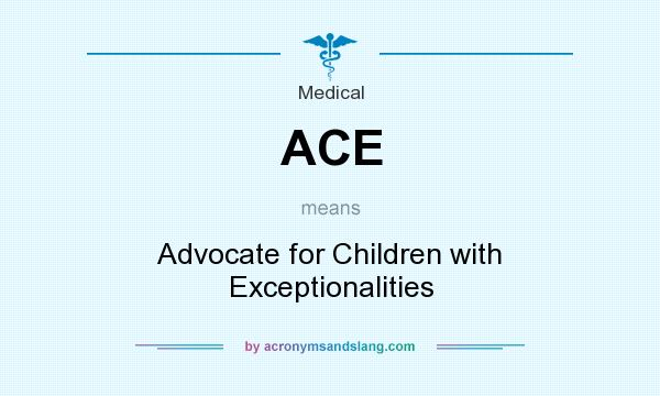 What does ACE mean? It stands for Advocate for Children with Exceptionalities