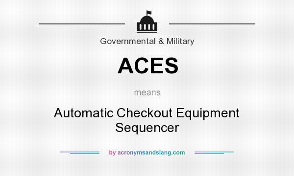 What does ACES mean? It stands for Automatic Checkout Equipment Sequencer