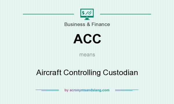 What does ACC mean? It stands for Aircraft Controlling Custodian