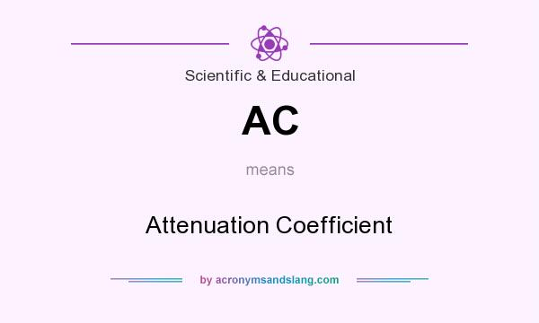 What does AC mean? It stands for Attenuation Coefficient