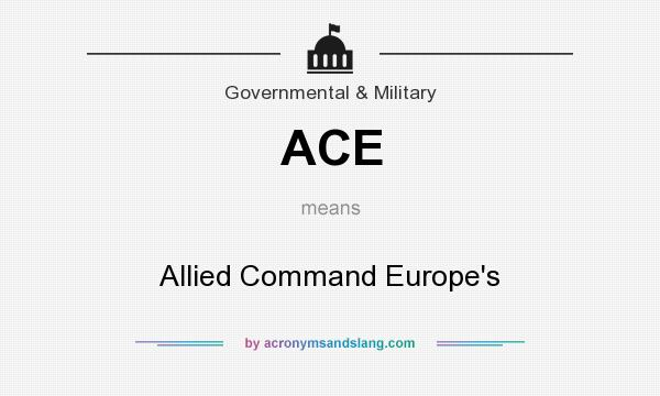 What does ACE mean? It stands for Allied Command Europe`s