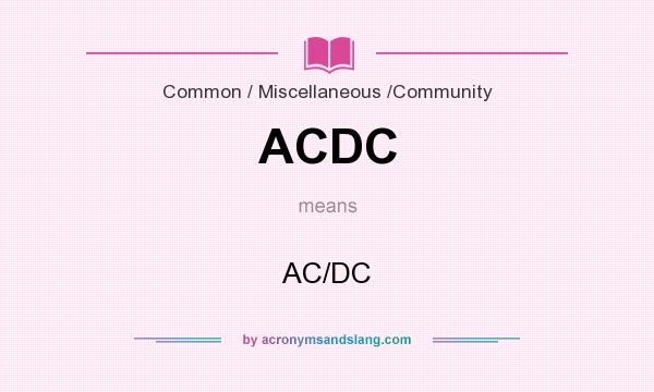 What does ACDC mean? It stands for AC/DC