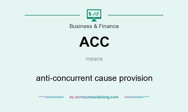 What does ACC mean? It stands for anti-concurrent cause provision