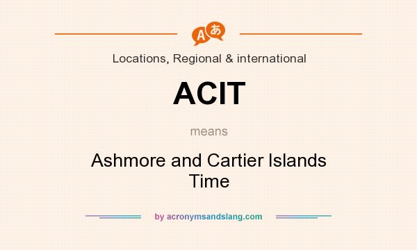 What does ACIT mean? It stands for Ashmore and Cartier Islands Time