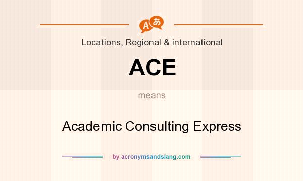 What does ACE mean? It stands for Academic Consulting Express