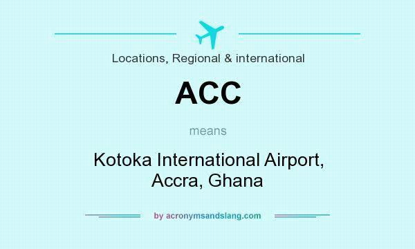 What does ACC mean? It stands for Kotoka International Airport, Accra, Ghana