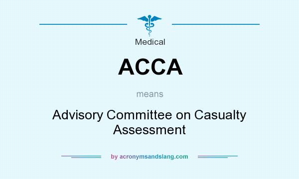 What does ACCA mean? It stands for Advisory Committee on Casualty Assessment