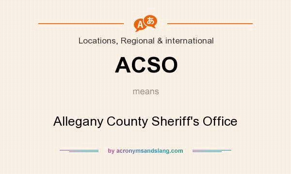 What does ACSO mean? It stands for Allegany County Sheriff`s Office