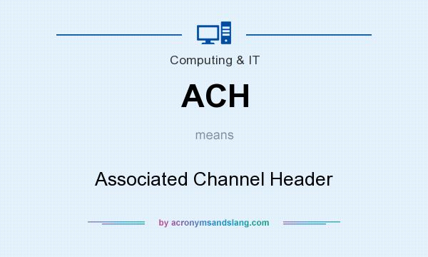 What does ACH mean? It stands for Associated Channel Header