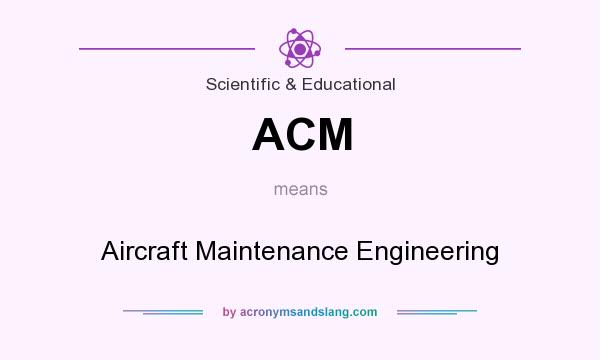 What does ACM mean? It stands for Aircraft Maintenance Engineering