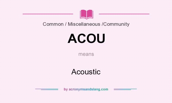 What does ACOU mean? It stands for Acoustic