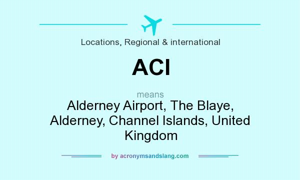 What does ACI mean? It stands for Alderney Airport, The Blaye, Alderney, Channel Islands, United Kingdom