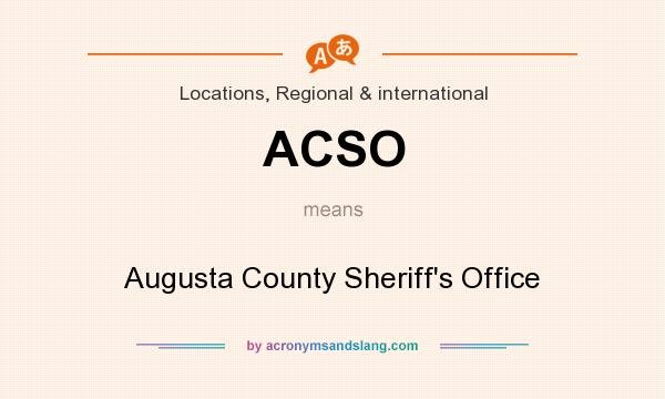 What does ACSO mean? It stands for Augusta County Sheriff`s Office