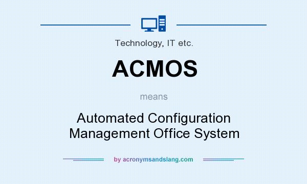 What does ACMOS mean? It stands for Automated Configuration Management Office System